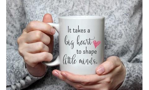 Ceramic Mug 'It takes a big heart to shape little minds'